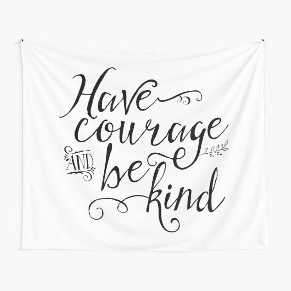 Have Courage and Be Kind (BW) Tapestry