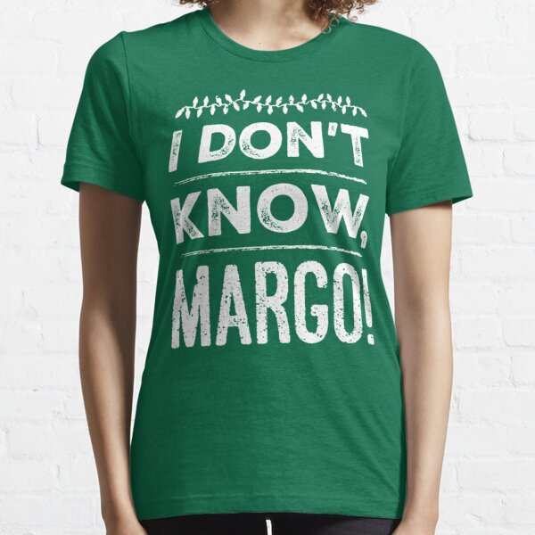 I Don't Know, Margo! Essential T-Shirt