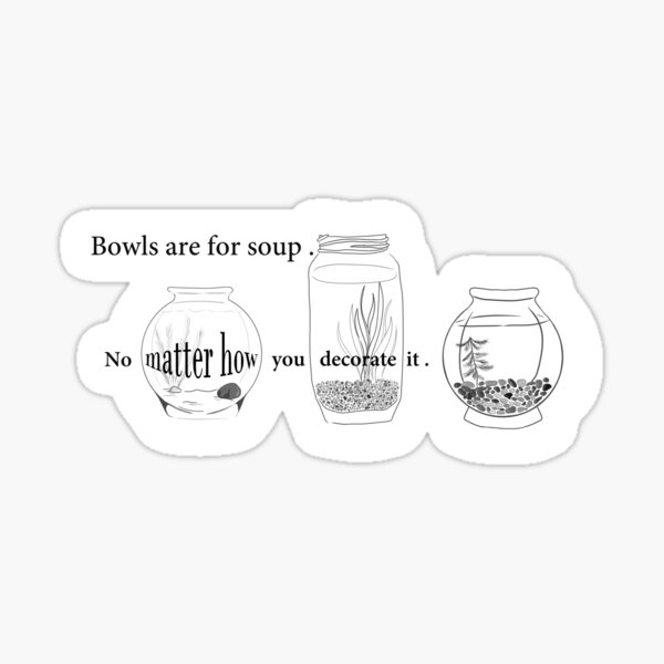 Bowls are for soup. Sticker