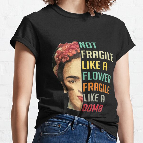 not fragile like a flower fragile like a bomb long sleeve t shirt Classic T-Shirt