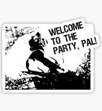 Welcome to the party, pal! Sticker
