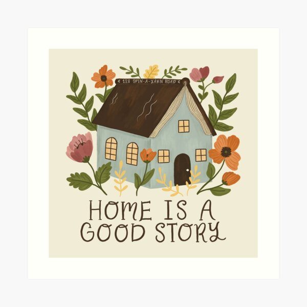 Home is a Good Story Art Print