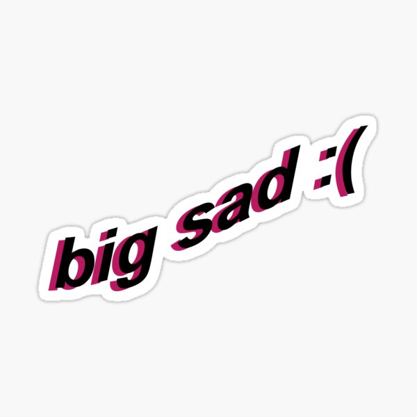big sad :( Sticker
