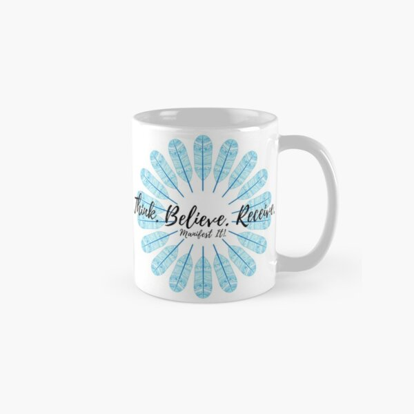 Manifest It! Think Believe Receive Blue Classic Mug
