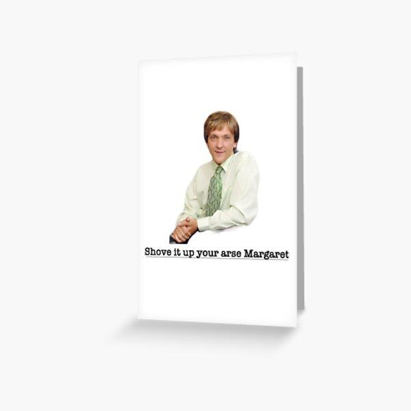 Mr G Shove it up your arse Margaret  Greeting Card