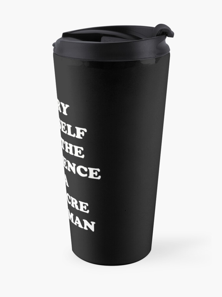 Alternate view of Carry Yourself With Confidence Mediocre White Man Travel Mug