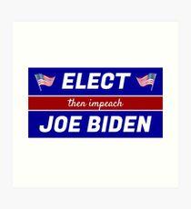 Elect (then impeach) Joe Biden Art Print