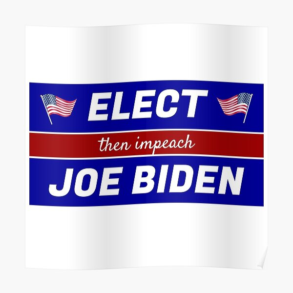 Elect (then impeach) Joe Biden Poster