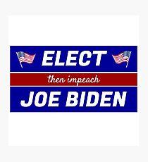 Elect (then impeach) Joe Biden Photographic Print