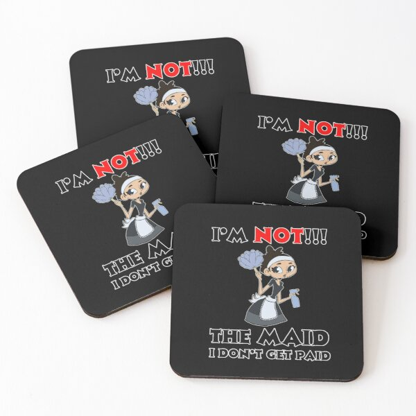 I'm NOT The Maid I DON'T Get Paid Design Coasters (Set of 4)
