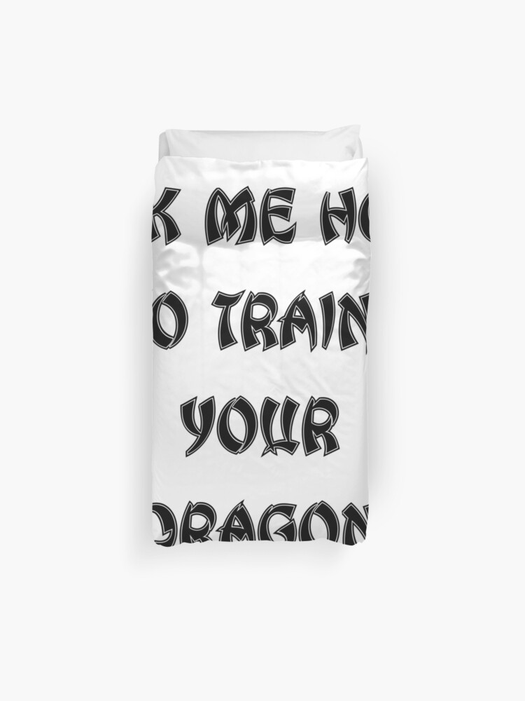 Ask Me How To Train Your Dragon Plain Black Httyd Quote Font Gift Duvet Cover By Aventi24 Redbubble