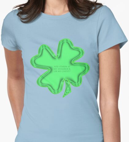 you starin at my shamrock or my chest t T-Shirt