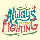 Always Keep Fighting by Risa Rodil