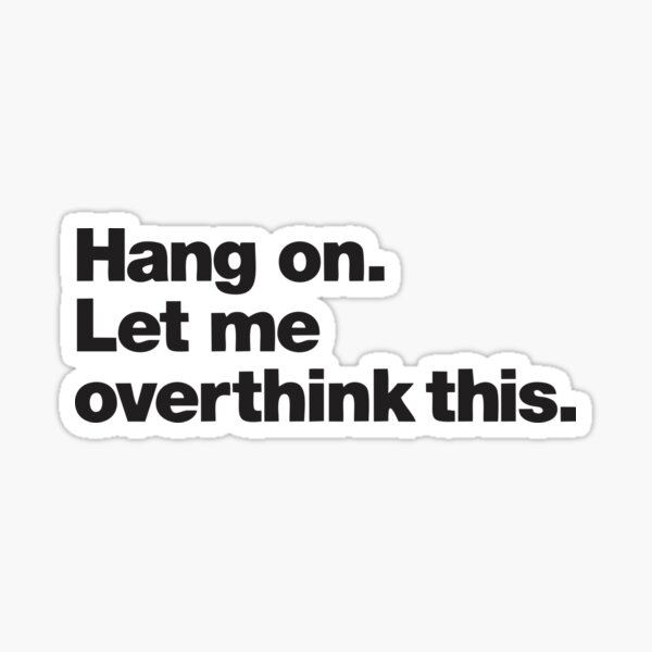 Top Selling Hang on. Let Me Overthink This. Merchandise Sticker