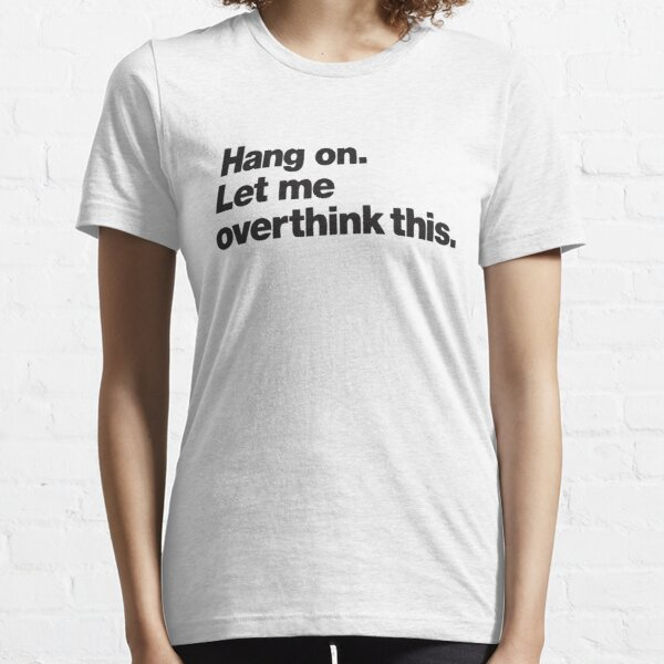Top Selling Hang on. Let Me Overthink This. Merchandise Essential T-Shirt