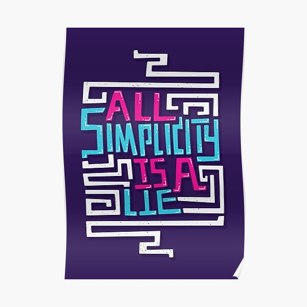 All Simplicity is a Lie Poster