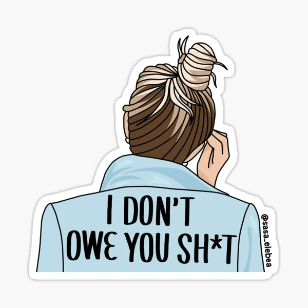 I don't owe you by Sasa Elebea Sticker