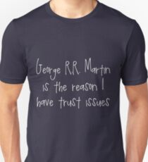 George R.R. Martin - Trust Issues Unisex T-Shirt