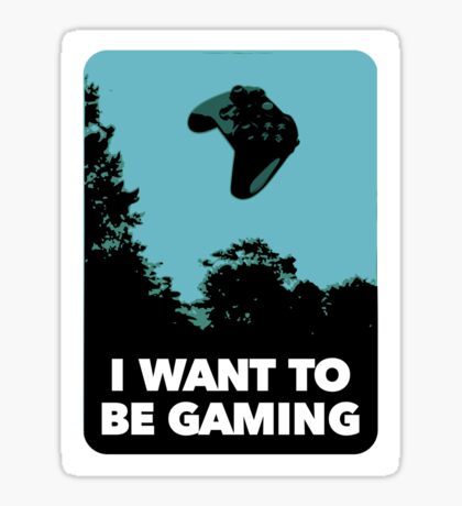 I Want To Be Gaming Sticker