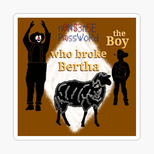 The Boy Who Broke Bertha Sticker