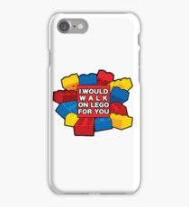 I would walk on lego for you iPhone Case/Skin