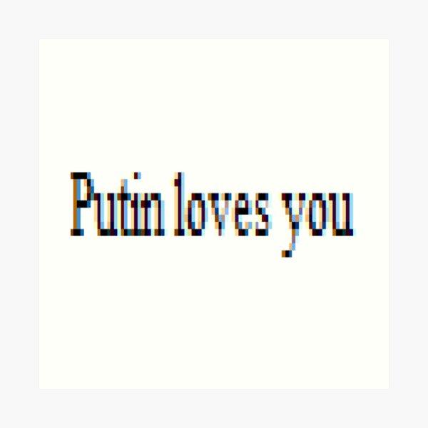 Putin loves you, #PutinLovesYou, #Putin, #loves, #you, politics, #politics Art Print