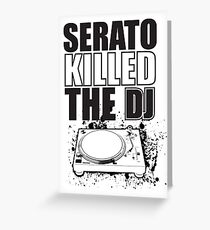 Serato Killed the DJ Greeting Card