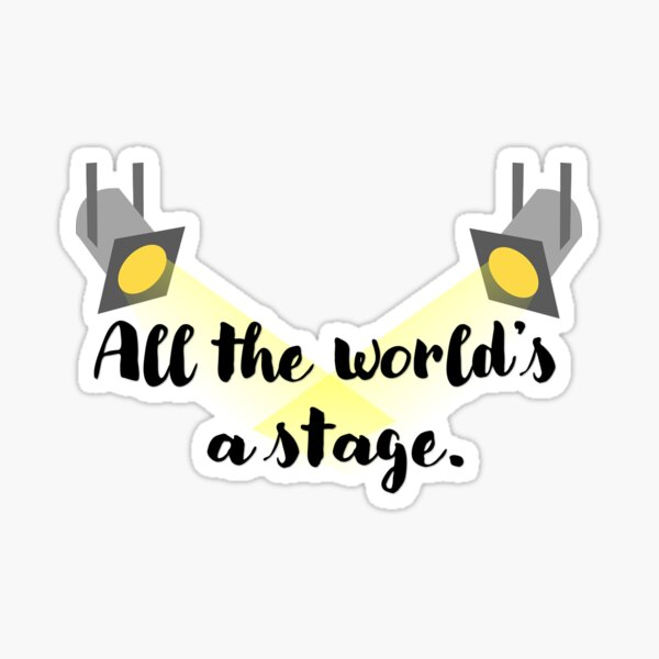 All the World's a stage. Sticker