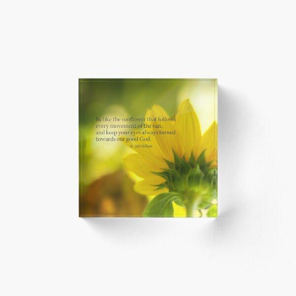 Be Like the Sunflower Widom Acrylic Block