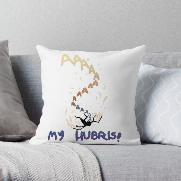 My Hubris! Throw Pillow