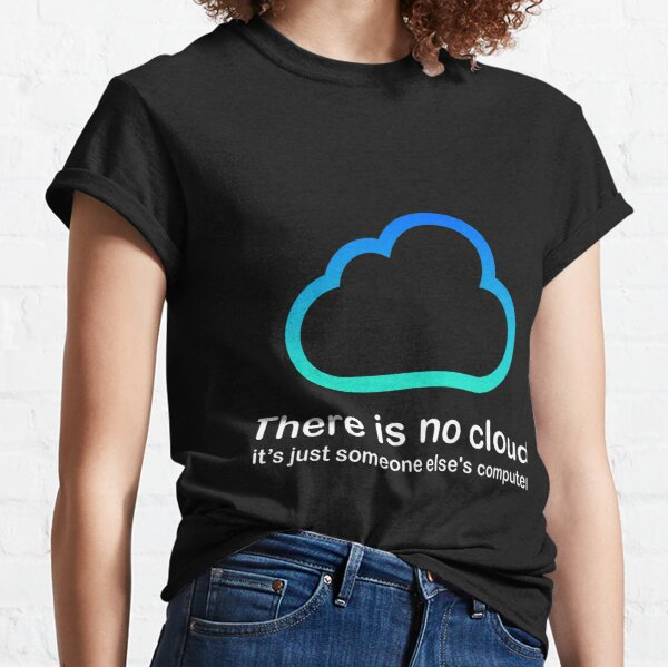 There is no Cloud Developer Stickers Cloud Computing Halloween Thanksgiving Costume Masks Computer Cloud Programmer Programming Developer Coding Nerd Funny Geek Code Program Coder Html Gifts Classic T-Shirt