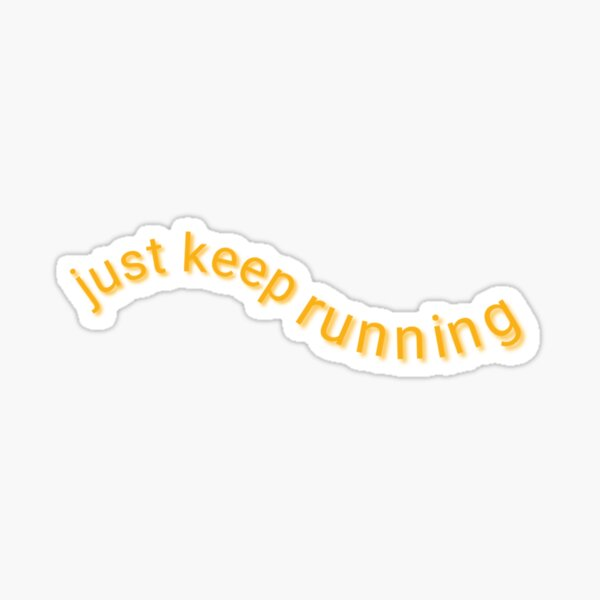 just keep running Sticker