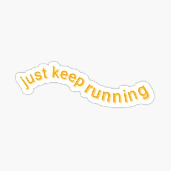 continue juste à courir Sticker