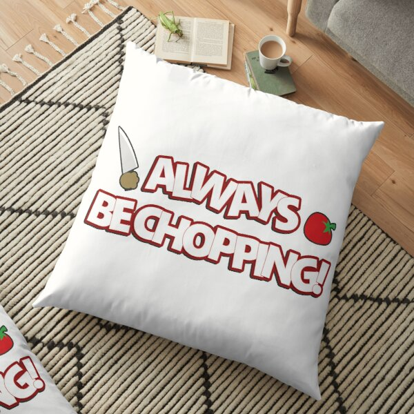 Always Be Chopping! Floor Pillow