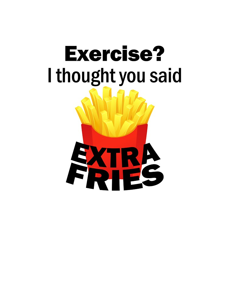 Exercise I Thought You Said Extra Fries Kids T Shirt By Tr0y Redbubble