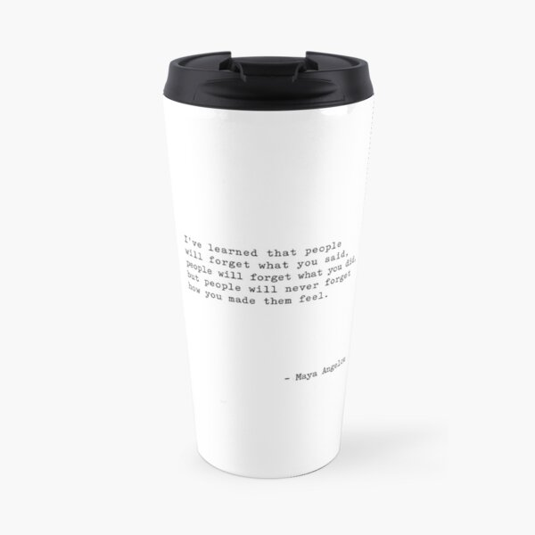 Maya Angelou I ve Learned Travel Mug