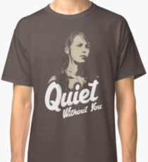 Quiet without you Classic T-Shirt