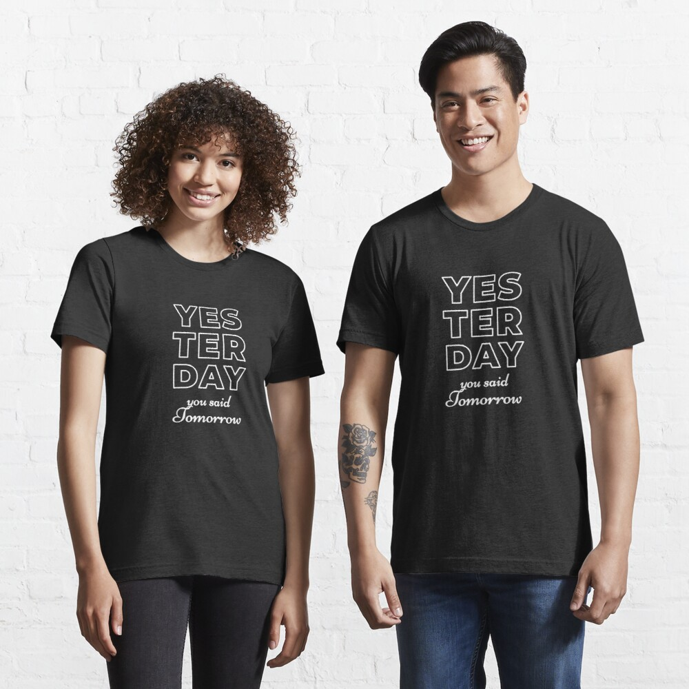 Yesterday You Said Tomorrow Essential T-Shirt