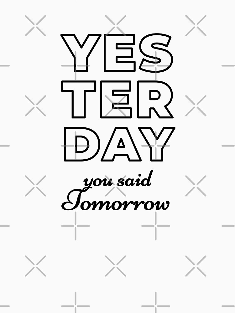 Yesterday You Said Tomorrow (Inverted) by inspire-gifts