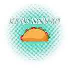 Is it Taco Tuesday Yet? by EdYouToo