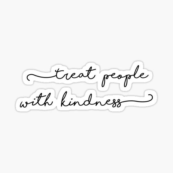 Tratar a las personas con amabilidad. Pegatina