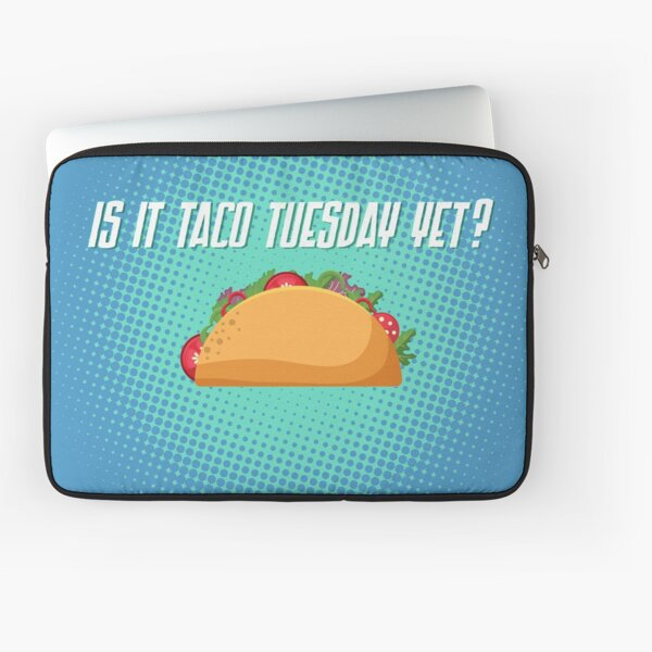 Is it Taco Tuesday Yet? Laptop Sleeve