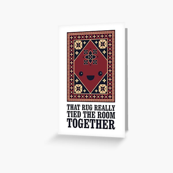 The Big Lebowski - Rug - That Rug Really Tied The Room Together Greeting Card