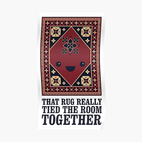 The Big Lebowski - Rug - That Rug Really Tied The Room Together Poster