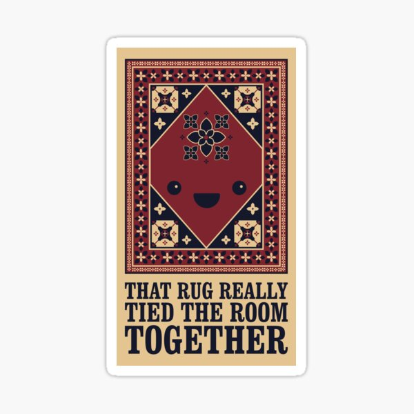 The Big Lebowski - Rug - That Rug Really Tied The Room Together Sticker