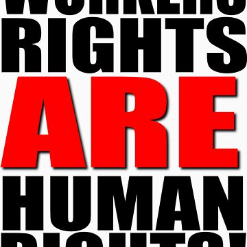 Workers Rights ARE Human Rights! by riotgear