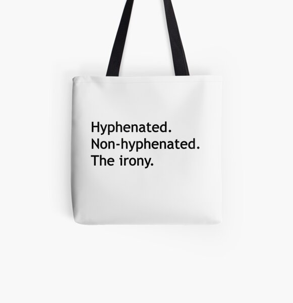 Hyphenated Non-hyphenated. The irony. All Over Print Tote Bag