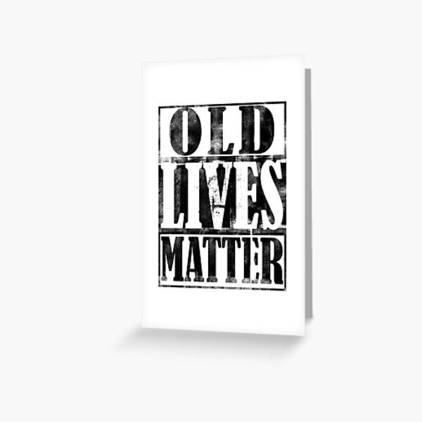 Old Lives Matter Birthday Gift For Men Dad Greeting Card