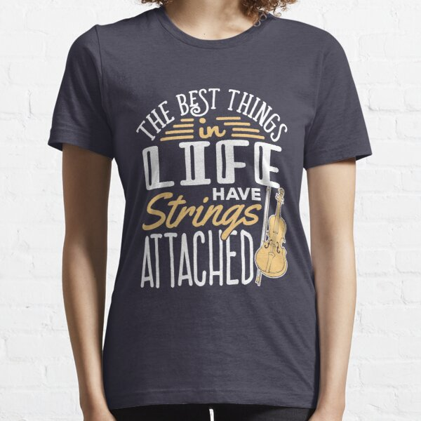 Violin The Best Things In Life Come With Strings Attached Essential T-Shirt