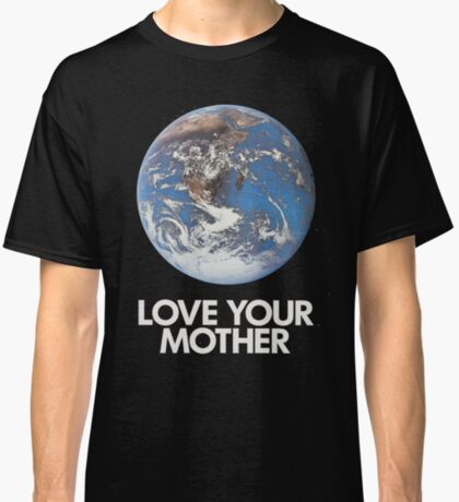 love your mother earth Classic T-Shirt